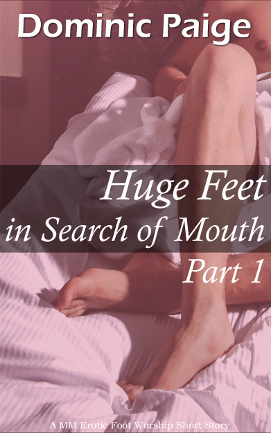 Dominic Paige - Huge Feet in Search of Mouth Part 1: A MM Erotic Foot Worship Story