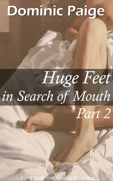 Dominic Paige - Huge Feet In Search of Mouth Part 2: A MM Erotic Foot Worship Story